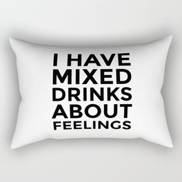 I Have Mixed Drinks About Feelings Rectangular Pillow