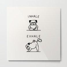Inhale Exhale Pug Metal Print