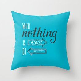 When nothing is right, go left Throw Pillow