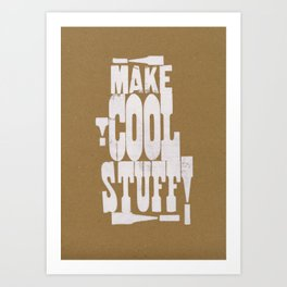 MAKE COOL STUFF!!!!  Art Print