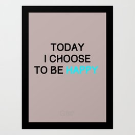 Today I choose to be happy Art Print