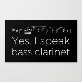 Yes, I speak bass clarinet Canvas Print