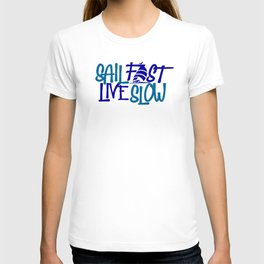 Sail Fast Live Slow sailing for the Sailor T-shirt