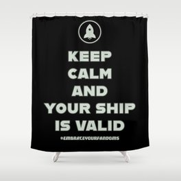 Keep Calm and Your Ship Is Valid Shower Curtain