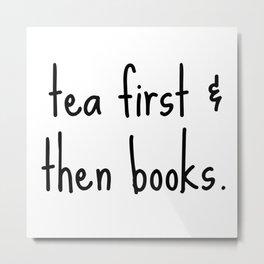 Tea First & Then Books Metal Print