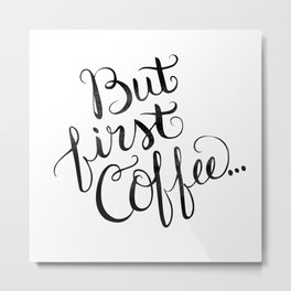 But First Coffee.... Metal Print