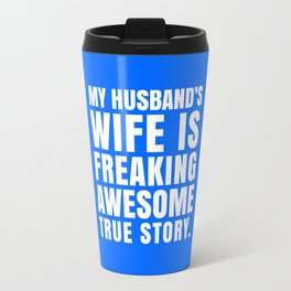 My Husband's Wife is Freaking Awesome (Blue) Travel Mug