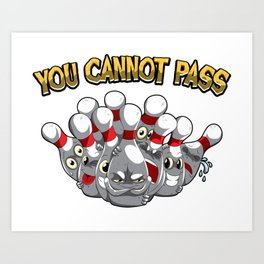 You Cannot Pass - Bowling Team Gift Idea Art Print