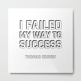 Motivational quotes -  I failed my way to success - Thomas Edison Metal Print