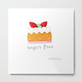 Sugar free, just kidding Metal Print