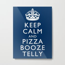 Keep Calm and Pizza Booze Telly Metal Print