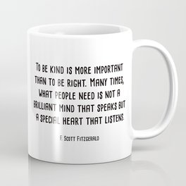 To Be Kind Is More Important... F. Scott Fitzgerald Quote Coffee Mug