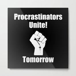 Procrastinators Unite Metal Print