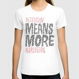 Recession Means More Aggression T-shirt