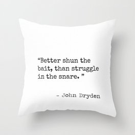 Better shun the bait, than struggle in the snare. Throw Pillow