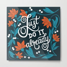 Just do it already Metal Print