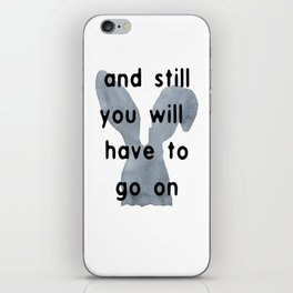 And Still You Will Have To Go On iPhone Skin