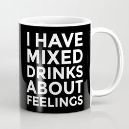 I HAVE MIXED DRINKS ABOUT FEELINGS (Black & White) Coffee Mug