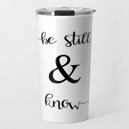 Be Still and Know Psalm 46:10 Travel Mug
