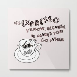 Expresso Makes You Faster Metal Print