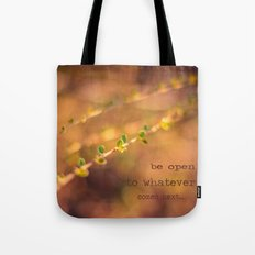 Be open to whatever comes next Tote Bag