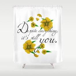Despite Everything Shower Curtain
