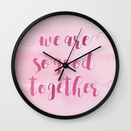 we are so good together Wall Clock