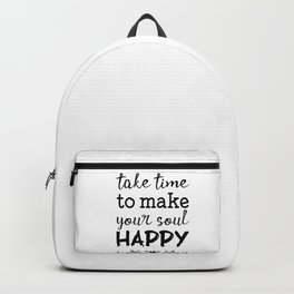 Take time to make your soul happy Backpack