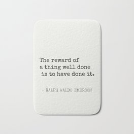 The reward of a thing well done is to have done it. Bath Mat
