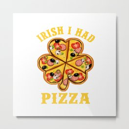 Irish I had pizza Metal Print