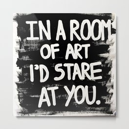 In a Room of Art I'd Stare at You Metal Print