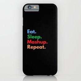Eat. Sleep. Mashup. Repeat. iPhone Case