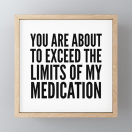 You Are About to Exceed the Limits of My Medication Framed Mini Art Print