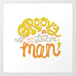 Be groovy or leave man Art Print