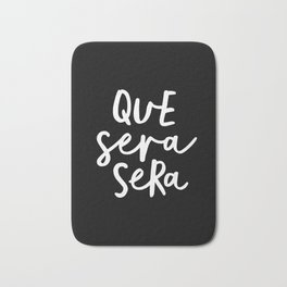 Que Sera Sera black and white typography wall art home decor life quote handwritten beautiful words Bath Mat