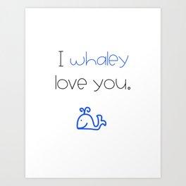 I Whaley Love You Art Print