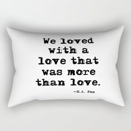 We loved with a love that was more than love Rectangular Pillow