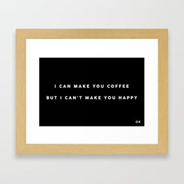 I can make you coffee but I can't make you happy Framed Art Print