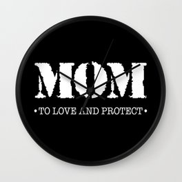 Mom  |  To Love And Protect Wall Clock
