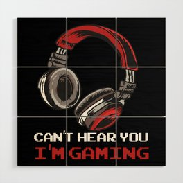 Can't Hear You I'm Gaming Wood Wall Art