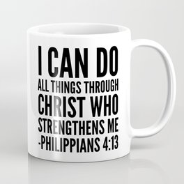 I CAN DO ALL THINGS THROUGH CHRIST WHO STRENGTHENS ME PHILIPPIANS 4:13 Coffee Mug
