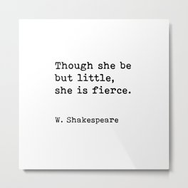 Though she be but little, she is fierce, William Shakespeare quote Metal Print