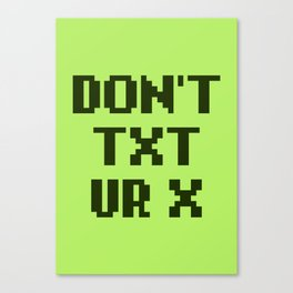 Don't Txt Ur X Canvas Print