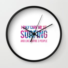 I Only Care About Surfing And Like Maybe 3 People Surf Wall Clock