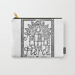 """And though she be but little she is fierce."" Carry-All Pouch"