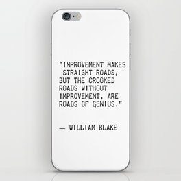 """Improvement makes straight roads, but the crooked roads without Improvement, are roads of Genius."" iPhone Skin"