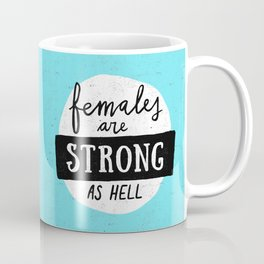 Females Are Strong As Hell Blue Coffee Mug