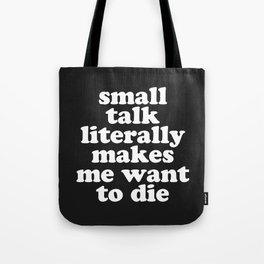 Small Talk Makes We Want To Die Offensive Quote Tote Bag