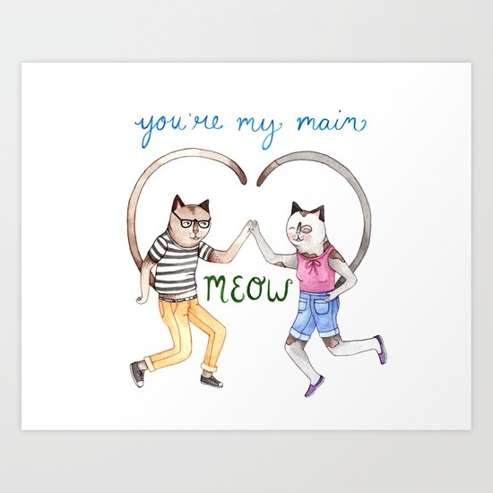 You're My Main Meow Art Print