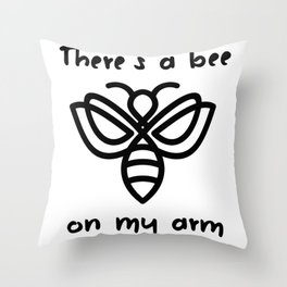 There's a bee on my arm Throw Pillow